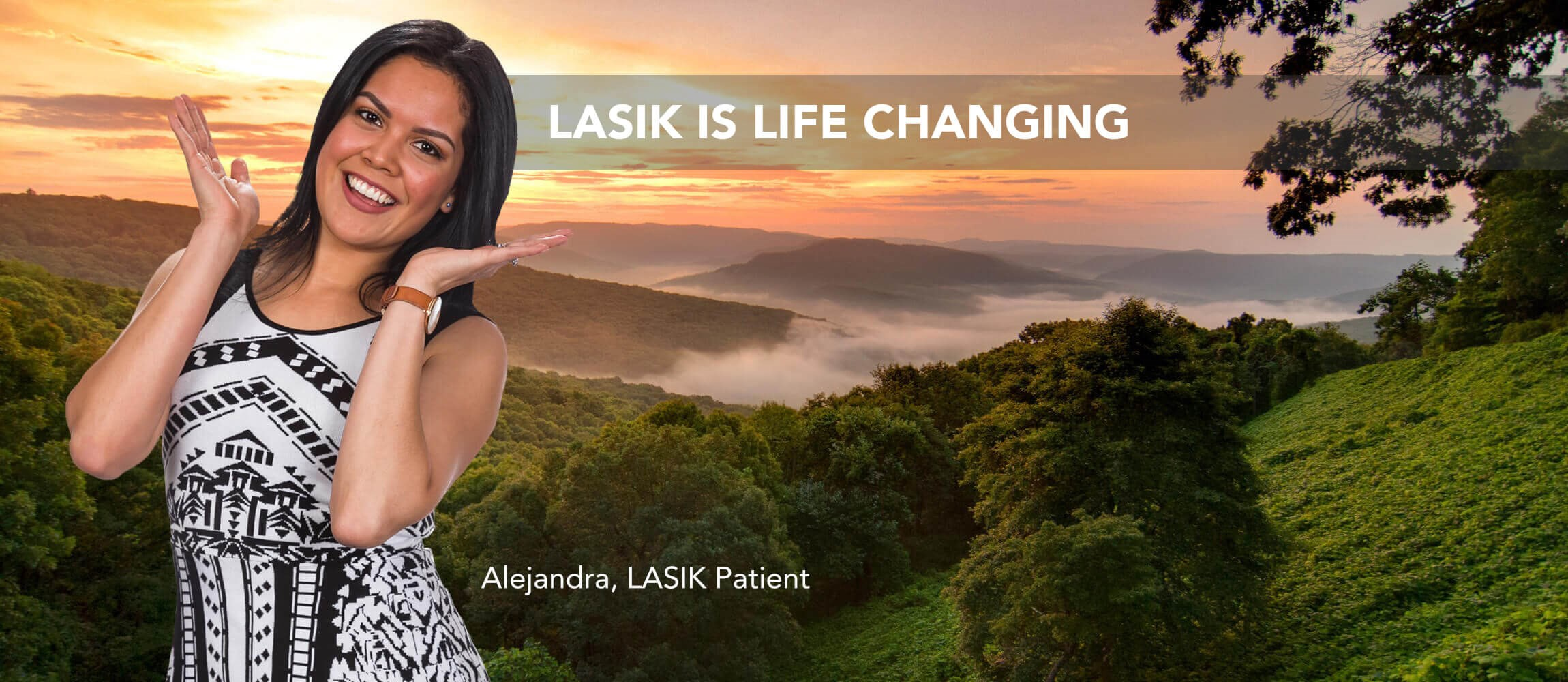 LASIK is life-changing. -